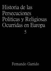 Historia de las Persecuciones Políticas y Religiosas Ocurridas en Europa (5)
