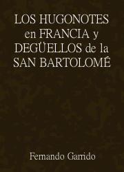 Los Hugonotes en Francia y Degüellos de la San Bartolomé