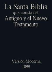 La Santa Biblia que consta del Antiguo y el Nuevo Testamento, Version Moderna (1899)