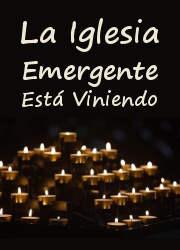 La Iglesia Emergente Está Viniendo