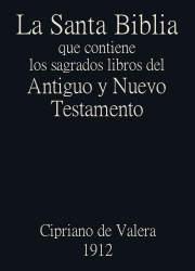 La Santa Biblia que contiene el Antiguo y el Nuevo Testamento (1912)