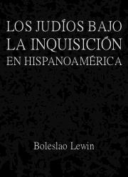 Los Judíos Bajo la Inquisición en Hispanoamérica