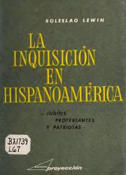 La Inquisición en Hispanoamérica: Judíos, Protestantes y Patriotas