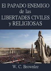 El Papado Enemigo de las Libertades Civiles y Religiosas
