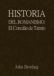 Historia del Romanismo, Libro VII: El Concilio de Trento