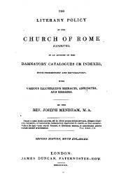 The Literary Policy of Rome, Exhibited in an Account of Her Damnatory Catalogues or Indexes