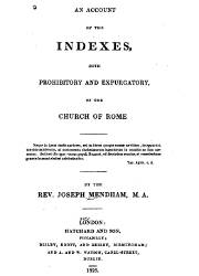 An Account of the Indexes Both Prohibitory and Expurgatory of the Church of Rome