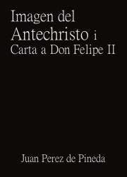 Imajen del Antecristo i Carta a Don Felipe II