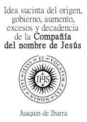 Idea Sucinta del Origen, Gobierno, Aumento, Excesos y Decadencia de la Compañía del Nombre de Jesús