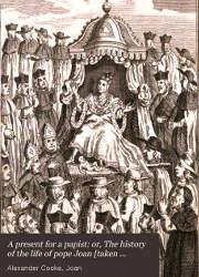 Presente Para un Papista (1740) -Regalo para un Papista la historia de Juan VIII, la Papisa Juana-