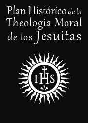 Plan Histórico de la Theologia Moral de los Jesuitas