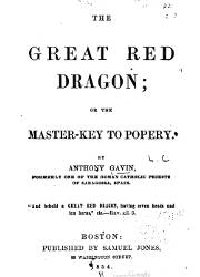 The Great Red Dragon or The Master Key to Popery