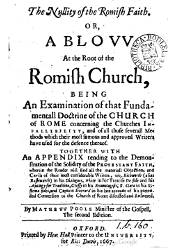 The Nullity of the Romish Faith or a Blow at the Root of the Romish Church