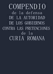 Compendio de la Defensa de la Autoridad de los Gobiernos Contra las Pretenciones de la Curia Romana