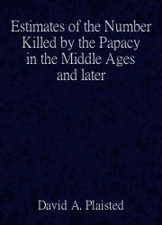 Estimates of the Number Killed by the Papacy in the Middle Ages and Later