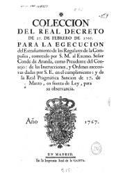 Coleccion del Real Decreto de 27 de Febrero de 1767 Para la Egecucion del Estrañamiento de los Regulares de la Compañia