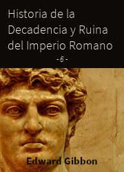 Historia de la Decadencia y Ruina del Imperio Romano (6)