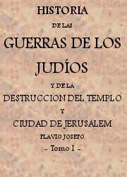 Historia de las Guerras de los Judíos y de la Destruccion del Templo y la Ciudad de Jerusalem (1)
