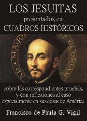 Los Jesuitas Presentados en Cuadros Históricos sobre las correspondientes pruebas, y con reflexiones al caso especialmente en sus cosas de América (1)