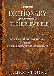 Strong Concise Dictionary of the Words in the Hebrew Bible, James Strong