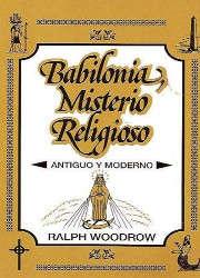 Babilonia Misterio Religioso, Antiguo y Moderno